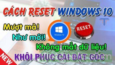 Cách reset máy tính Win 10, khôi phục cài đặt gốc Windows 10 mới nhất